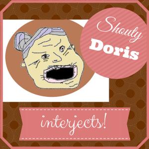 Shouty Doris interjects